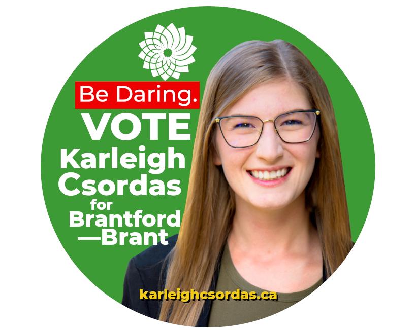 Karleigh Csordas on a campaign button (text: Be Daring | Vote Karleigh Csordas for Brantford-Brant)